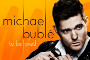 Competition:WIN Michael Bubl  To Be Loved